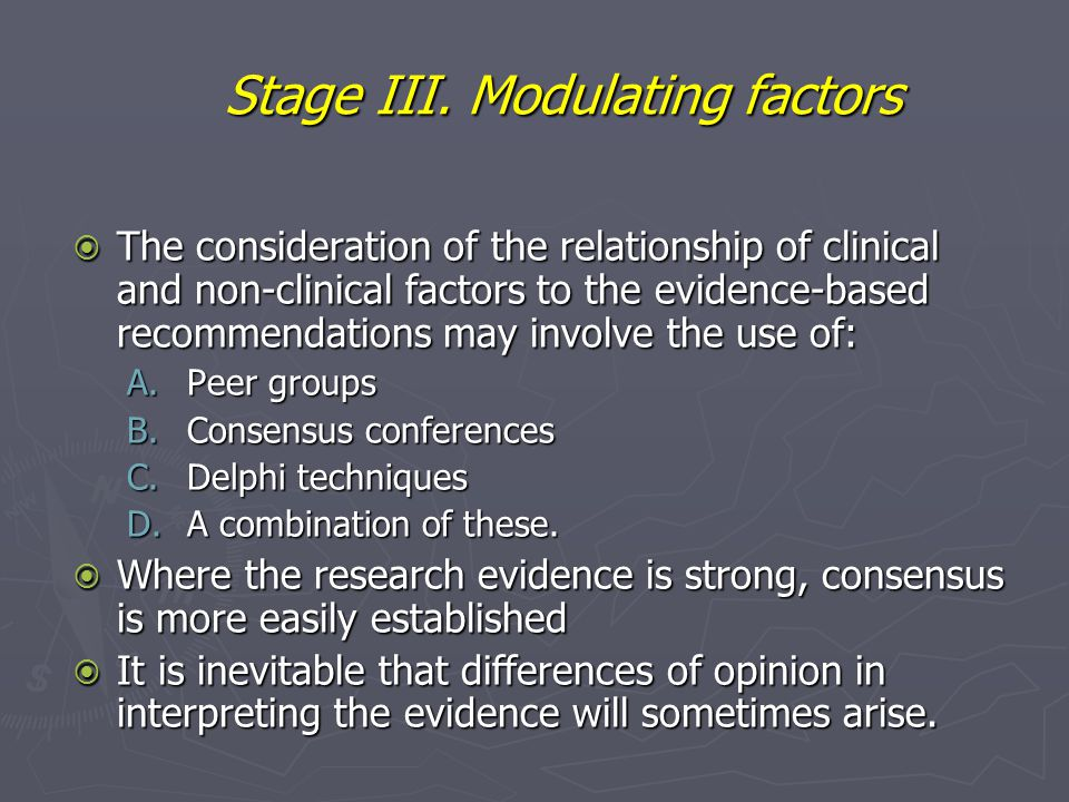 Stage III. Modulating factors  The consideration of the relationship of clinical and non-clinical factors to the evidence-based recommendations may i