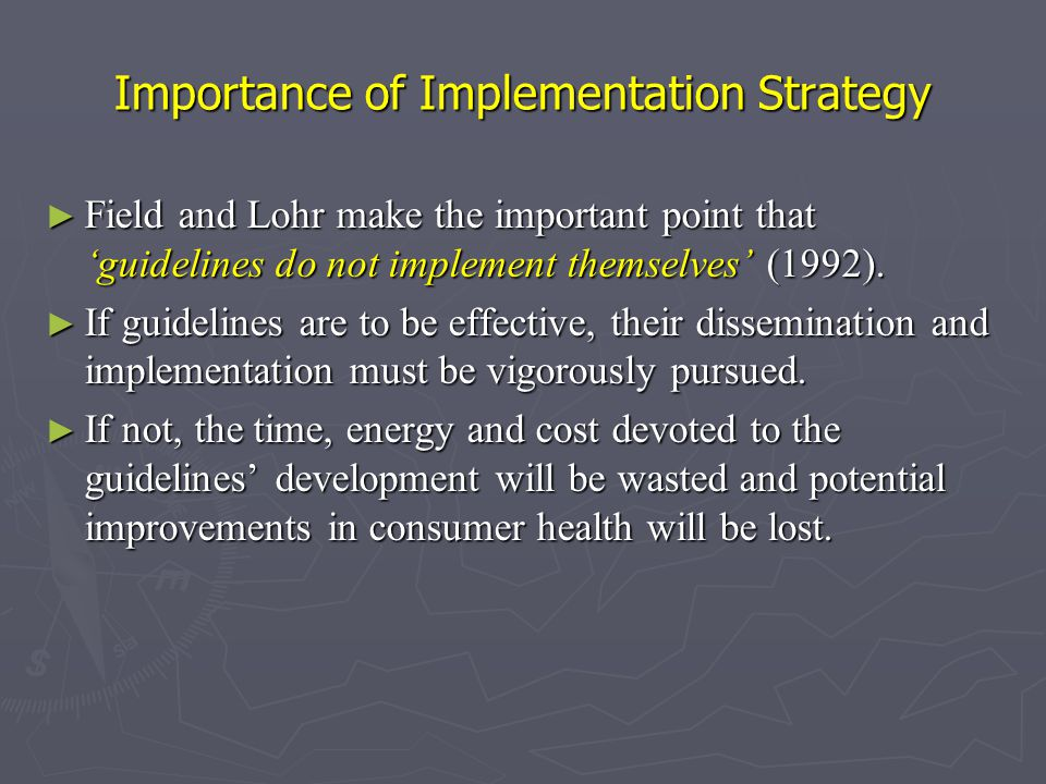 Importance of Implementation Strategy ► Field and Lohr make the important point that 'guidelines do not implement themselves' (1992).
