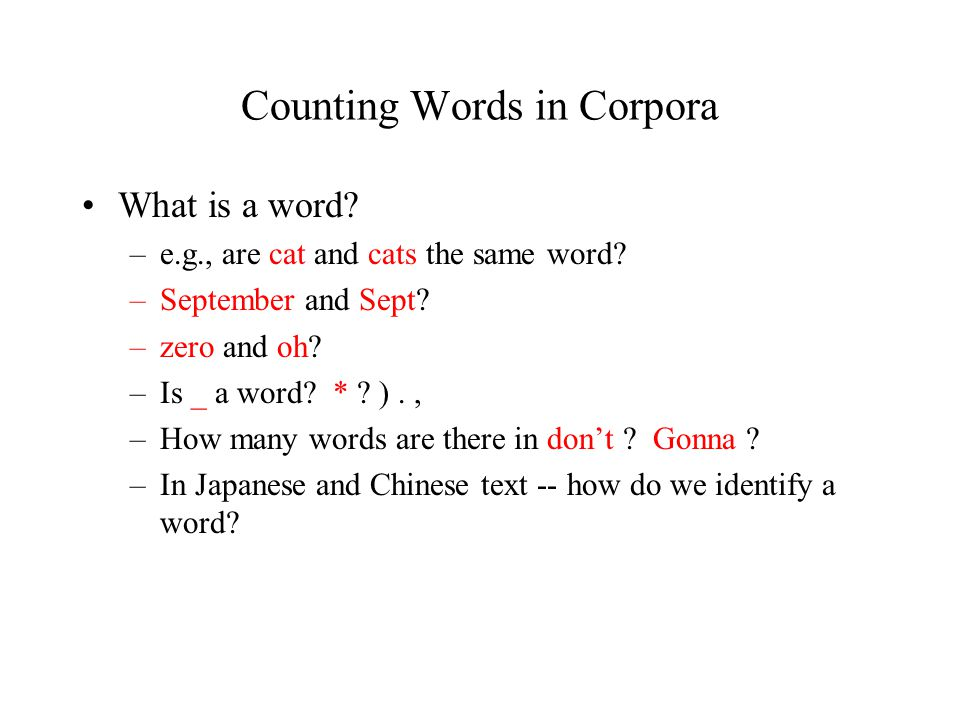 Counting Words in Corpora What is a word. –e.g., are cat and cats the same word.