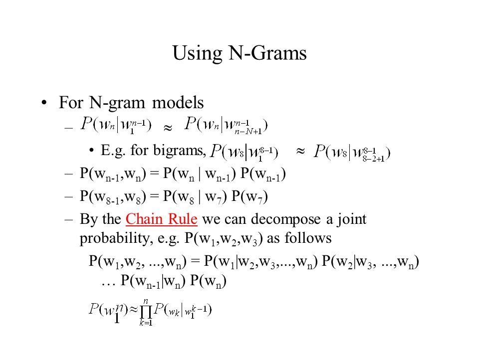 Using N-Grams For N-gram models –  E.g.
