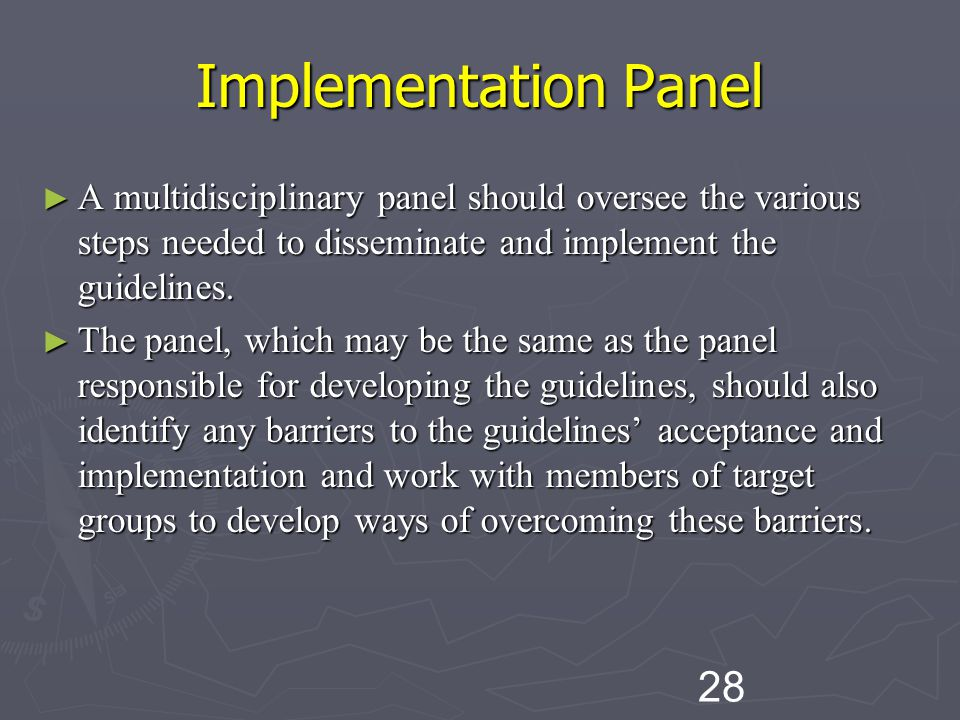 28 Implementation Panel ► A multidisciplinary panel should oversee the various steps needed to disseminate and implement the guidelines.
