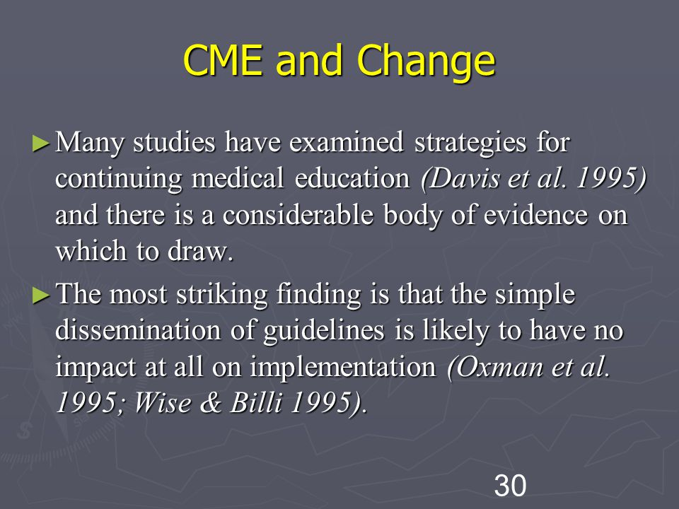 30 CME and Change ► Many studies have examined strategies for continuing medical education (Davis et al.