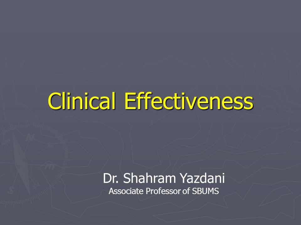 Clinical Effectiveness Dr. Shahram Yazdani Associate Professor of SBUMS