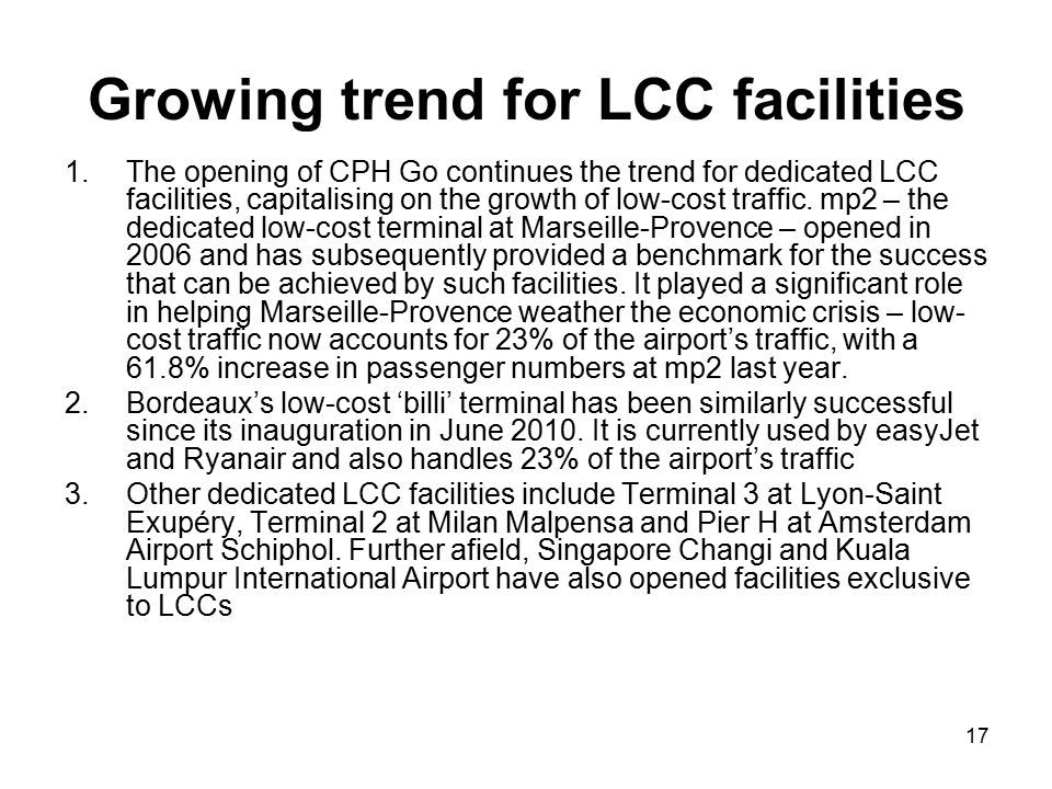 17 Growing trend for LCC facilities 1.The opening of CPH Go continues the trend for dedicated LCC facilities, capitalising on the growth of low-cost traffic.