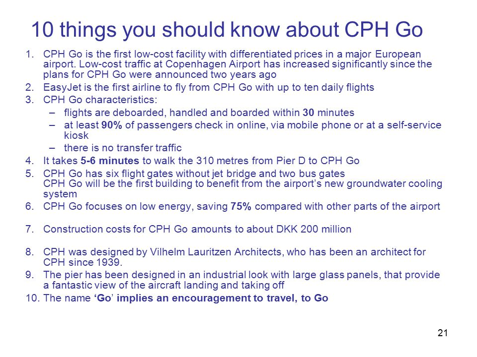 21 10 things you should know about CPH Go 1.CPH Go is the first low-cost facility with differentiated prices in a major European airport.