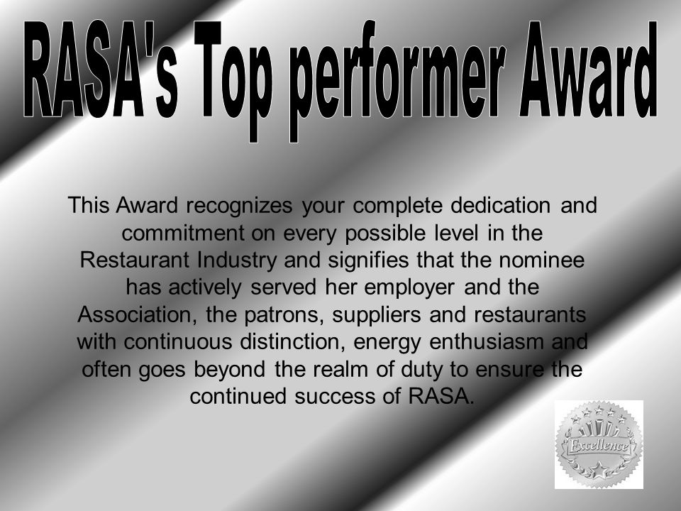 This Award recognizes your complete dedication and commitment on every possible level in the Restaurant Industry and signifies that the nominee has ac