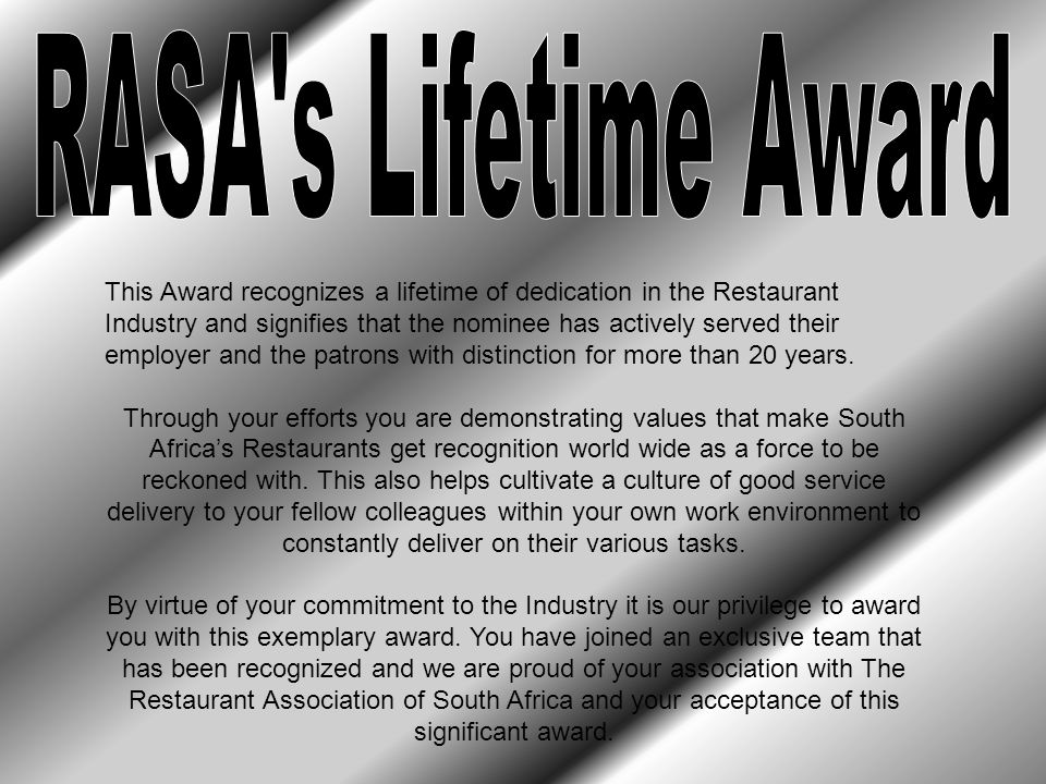 This Award recognizes a lifetime of dedication in the Restaurant Industry and signifies that the nominee has actively served their employer and the patrons with distinction for more than 20 years.