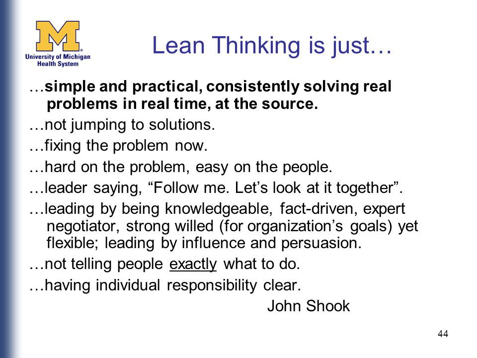 44 Lean Thinking is just… …simple and practical, consistently solving real problems in real time, at the source.