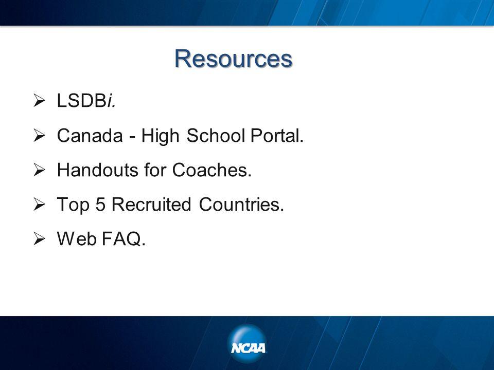 Resources  LSDBi.  Canada - High School Portal.  Handouts for Coaches.  Top 5 Recruited Countries.  Web FAQ.