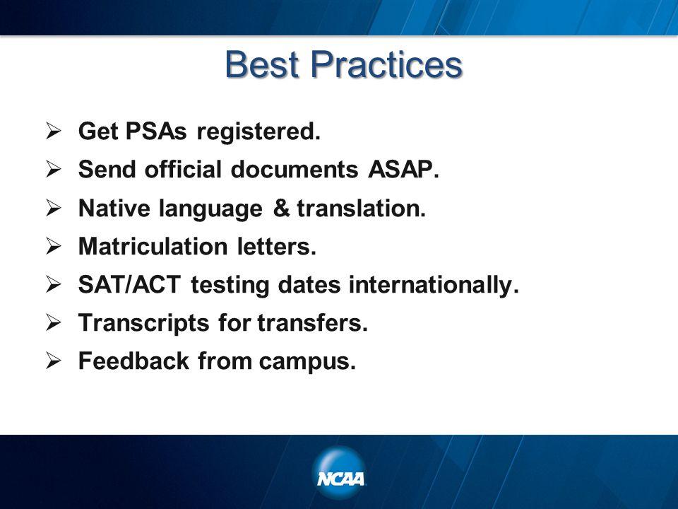 Best Practices  Get PSAs registered.  Send official documents ASAP.  Native language & translation.  Matriculation letters.  SAT/ACT testing date