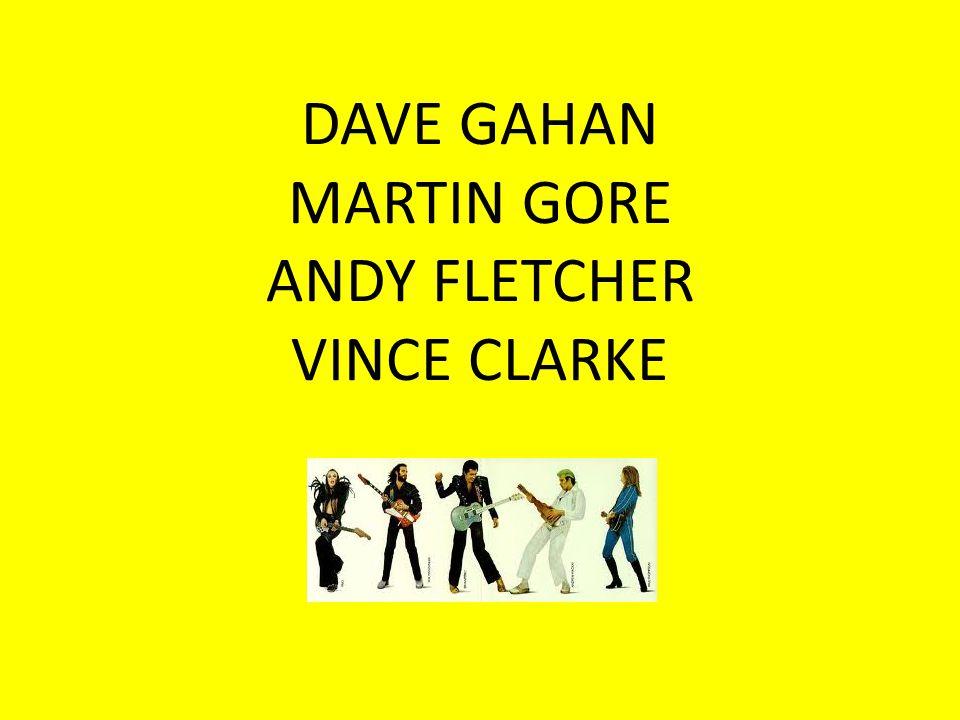 DAVE GAHAN MARTIN GORE ANDY FLETCHER VINCE CLARKE