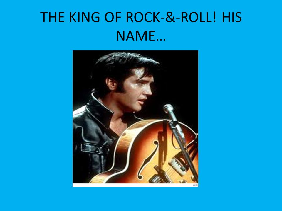 THE KING OF ROCK-&-ROLL! HIS NAME…