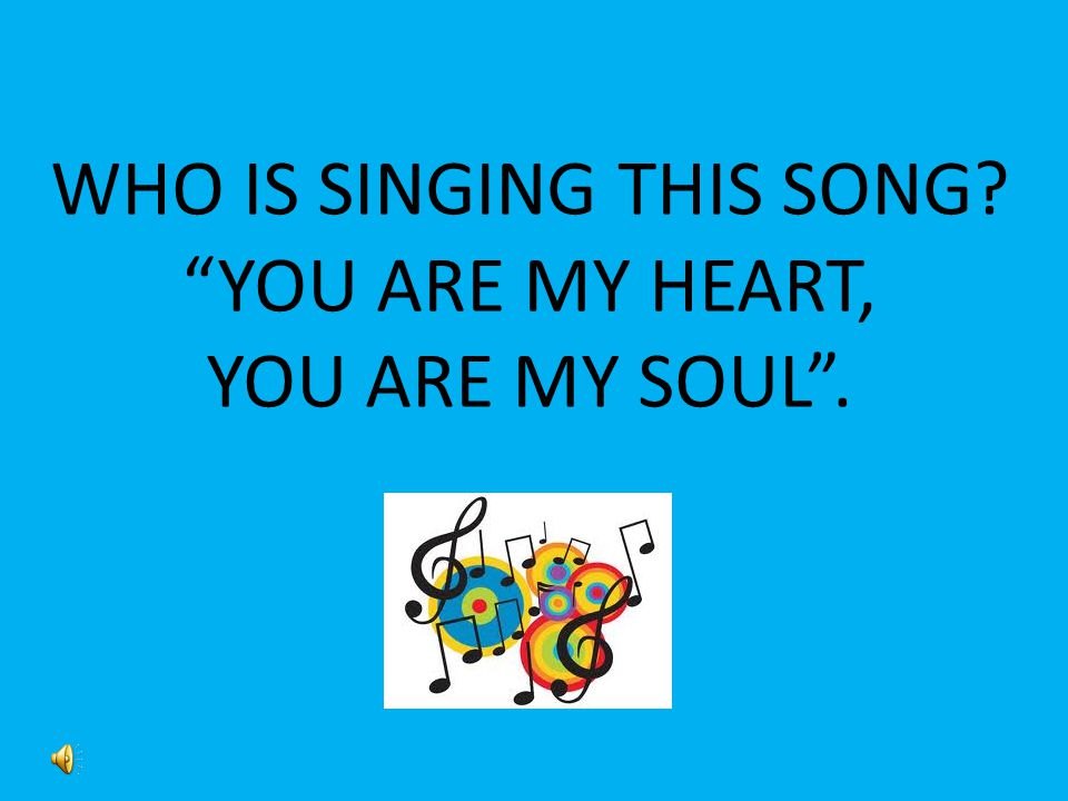 WHO IS SINGING THIS SONG YOU ARE MY HEART, YOU ARE MY SOUL .