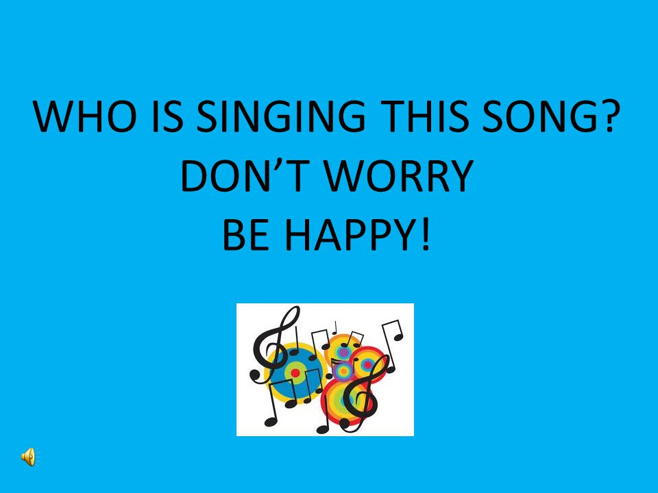 WHO IS SINGING THIS SONG DON'T WORRY BE HAPPY!