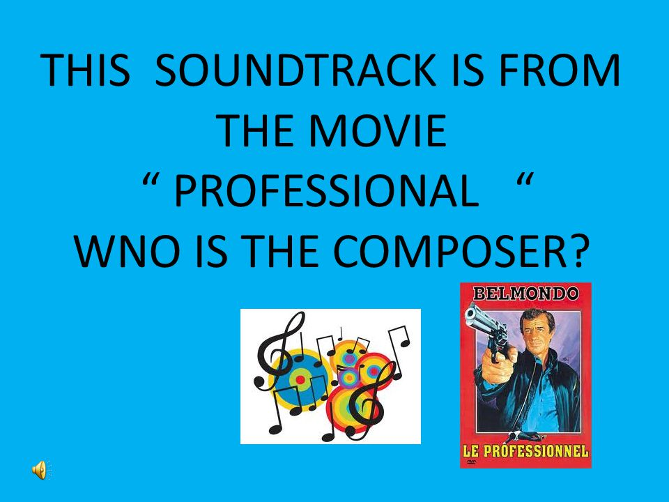 THIS SOUNDTRACK IS FROM THE MOVIE PROFESSIONAL WNO IS THE COMPOSER