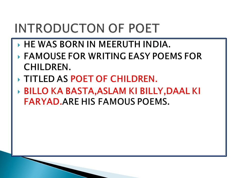  HE WAS BORN IN MEERUTH INDIA.  FAMOUSE FOR WRITING EASY POEMS FOR CHILDREN.  TITLED AS POET OF CHILDREN.  BILLO KA BASTA,ASLAM KI BILLY,DAAL KI F