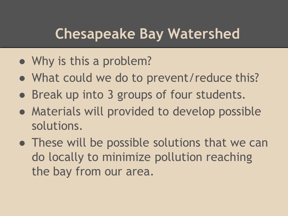 Chesapeake Bay Watershed ●Why is this a problem. ●What could we do to prevent/reduce this.