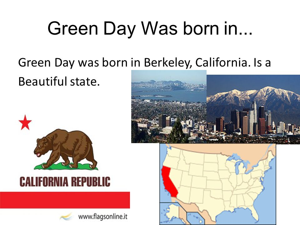 Green Day Was born in... Green Day was born in Berkeley, California. Is a Beautiful state.