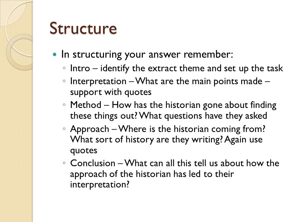 Structure In structuring your answer remember: ◦ Intro – identify the extract theme and set up the task ◦ Interpretation – What are the main points ma