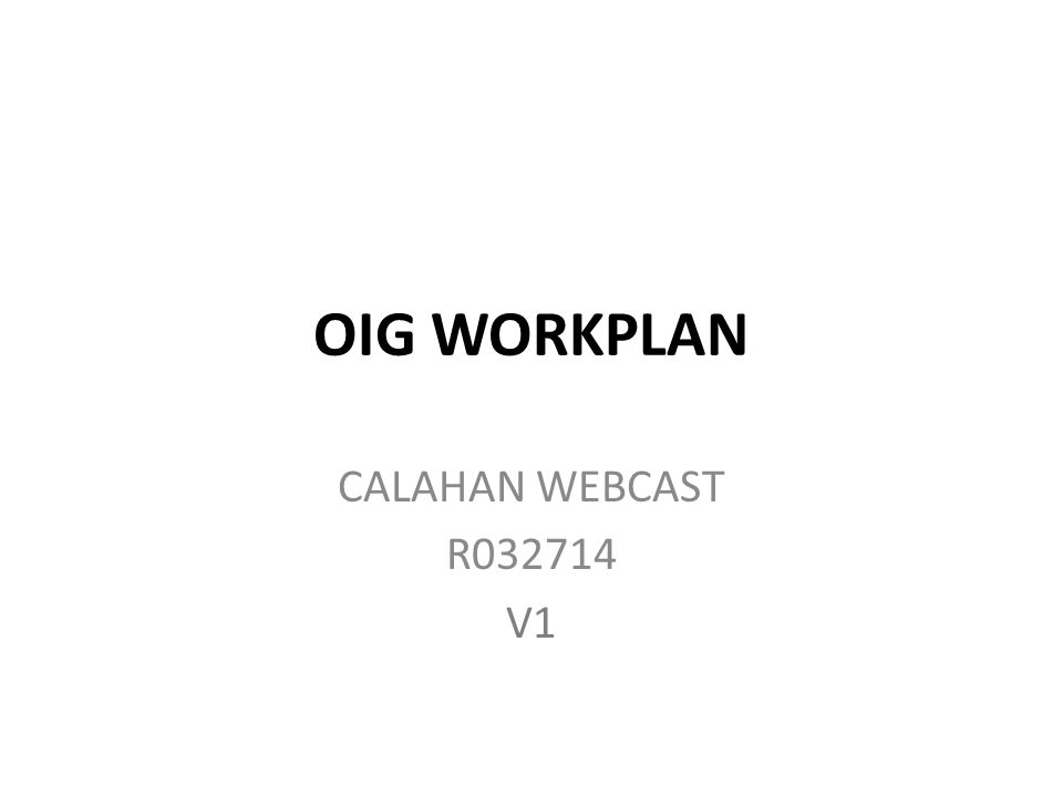 OIG WORKPLAN CALAHAN WEBCAST R032714 V1