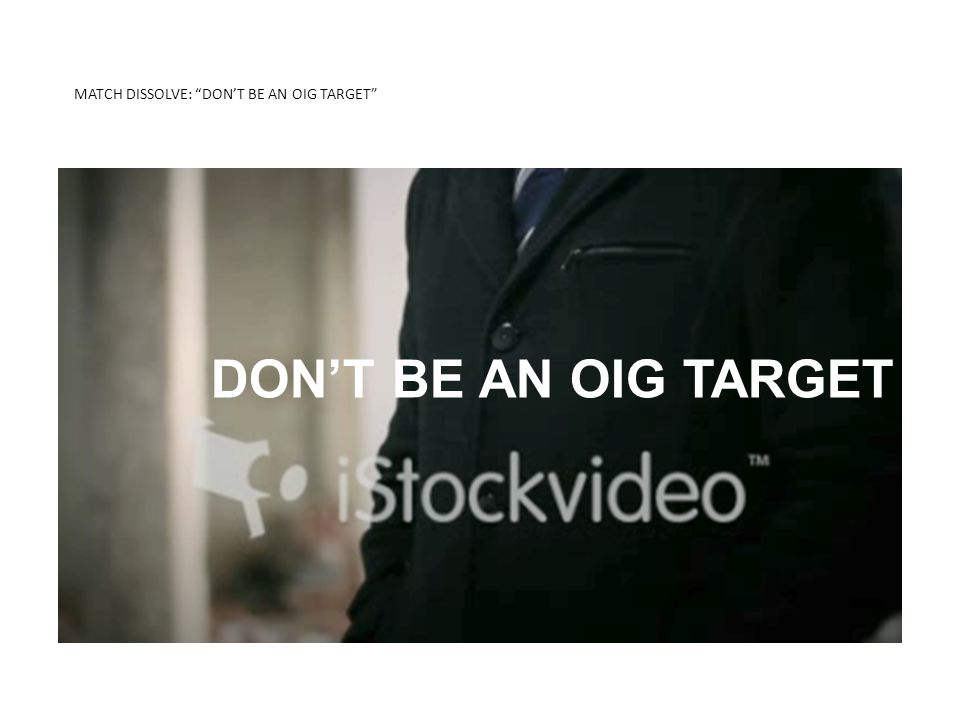 MATCH DISSOLVE: DON'T BE AN OIG TARGET KNOW THE DIFFERENCE 2-MIDNIGHT RULE DON'T BE AN OIG TARGET