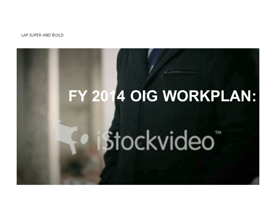 LAP SUPER AND BUILD KNOW THE DIFFERENCE 2-MIDNIGHT RULE FY 2014 OIG WORKPLAN: