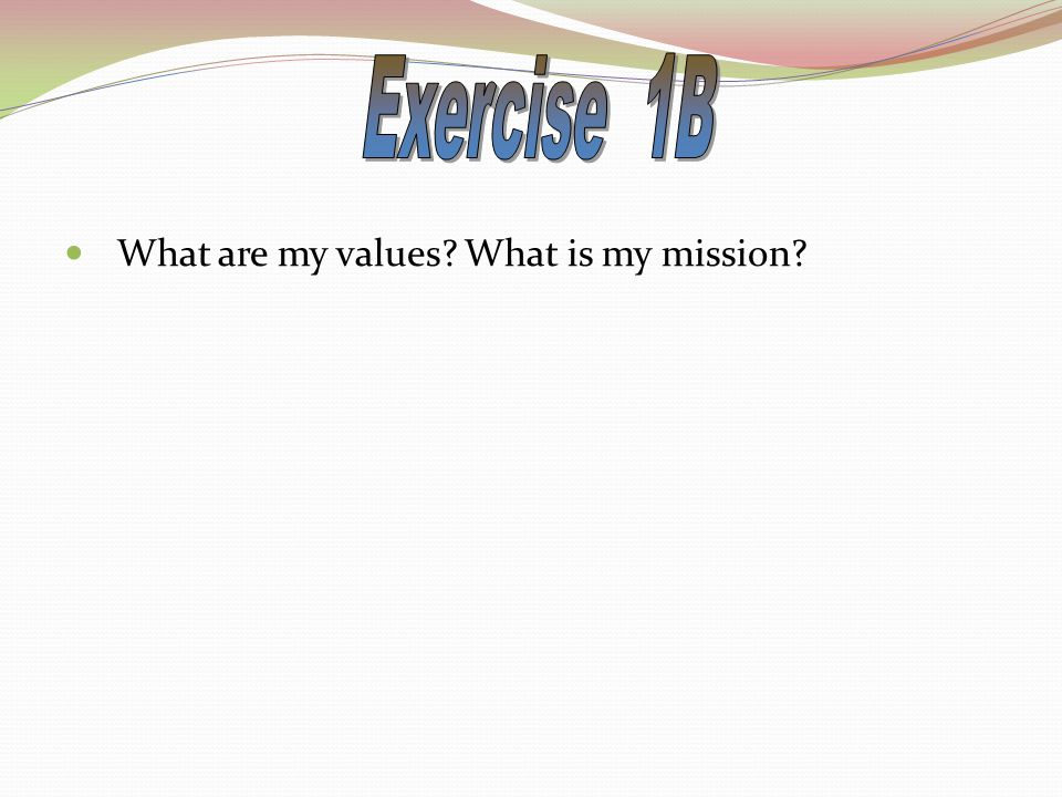 What are my values? What is my mission?