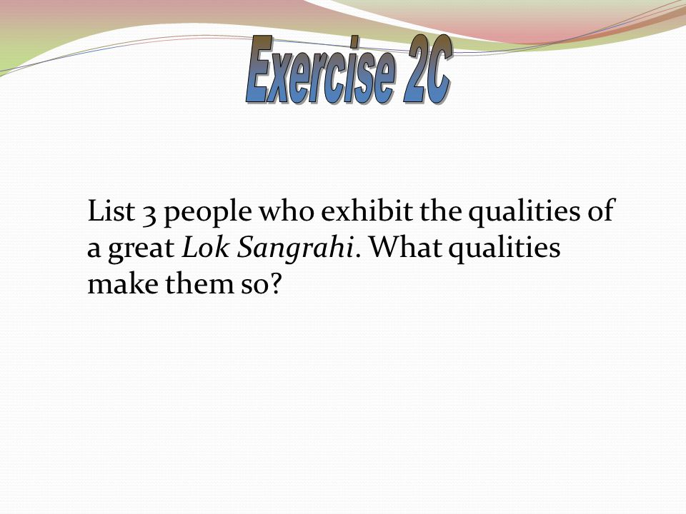 List 3 people who exhibit the qualities of a great Lok Sangrahi. What qualities make them so?
