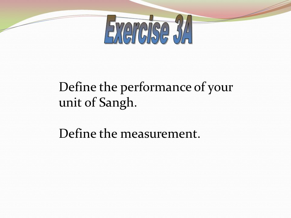 Define the performance of your unit of Sangh. Define the measurement.