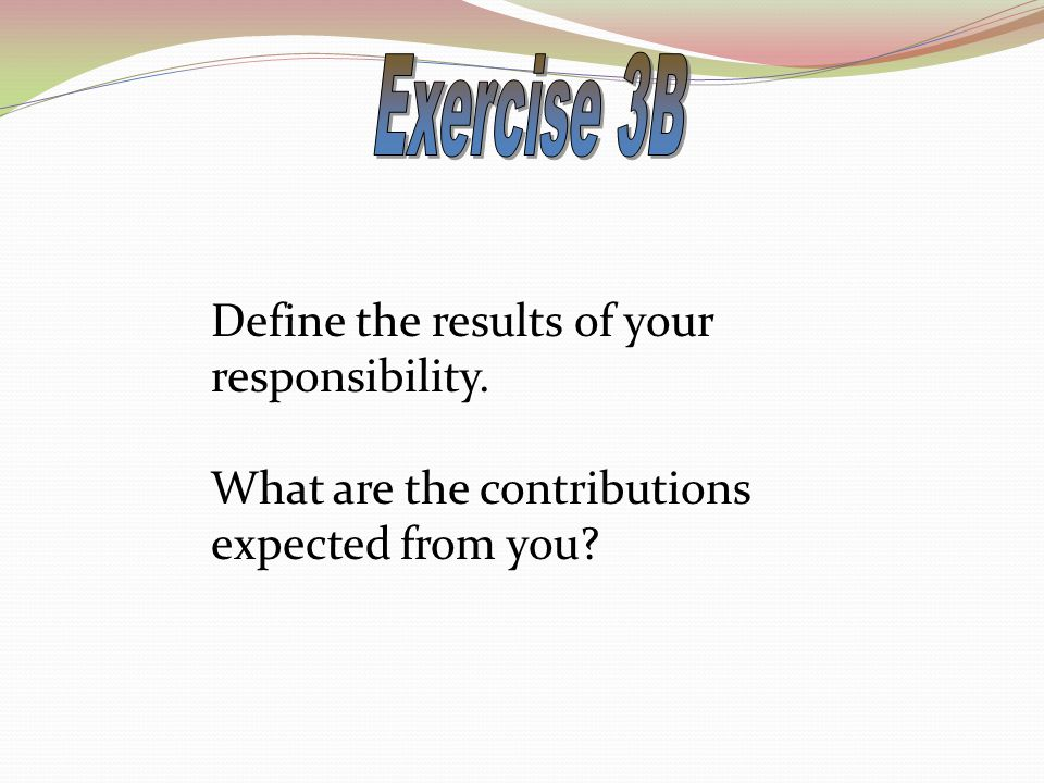Define the results of your responsibility. What are the contributions expected from you?