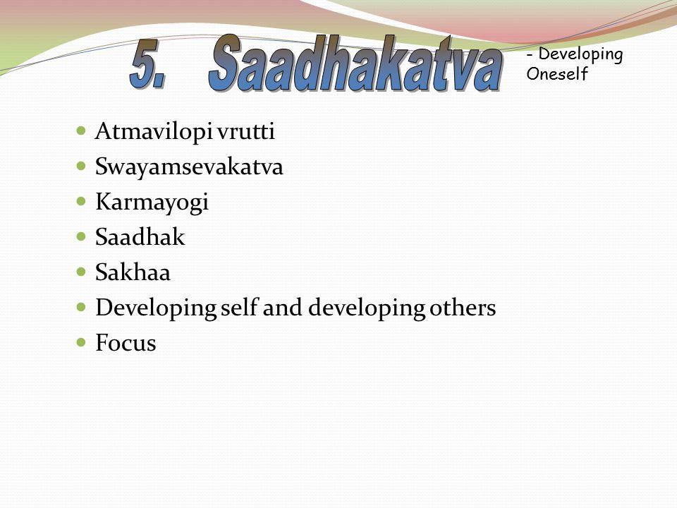 Atmavilopi vrutti Swayamsevakatva Karmayogi Saadhak Sakhaa Developing self and developing others Focus - Developing Oneself