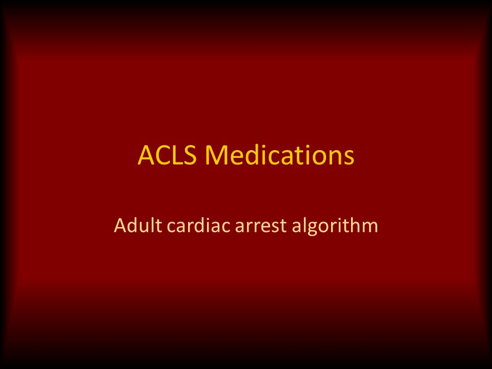 ACLS Medications Adult cardiac arrest algorithm