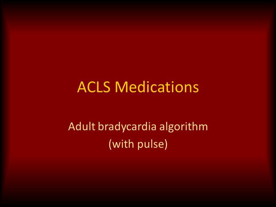 ACLS Medications Adult bradycardia algorithm (with pulse)