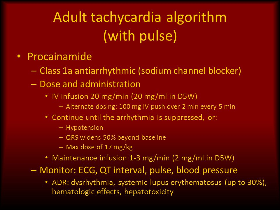 Adult tachycardia algorithm (with pulse) Procainamide – Class 1a antiarrhythmic (sodium channel blocker) – Dose and administration IV infusion 20 mg/m