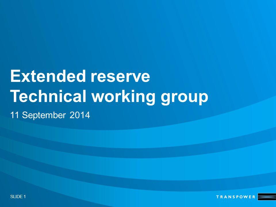 SLIDE 1 Extended reserve Technical working group 11 September 2014