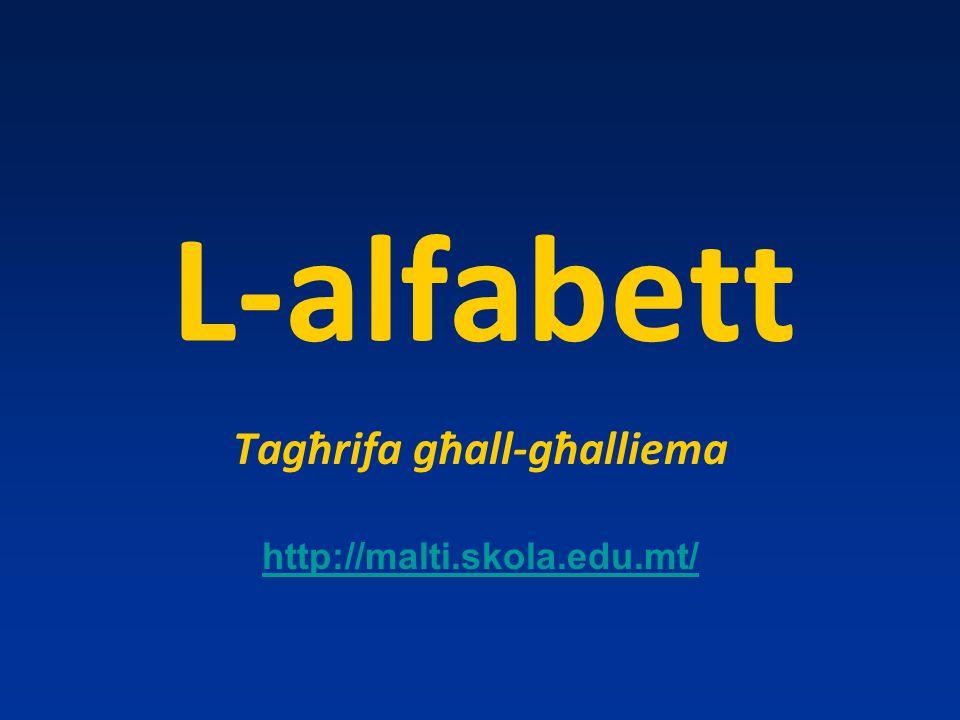 L-alfabett Tagħrifa għall-għalliema http://malti.skola.edu.mt/