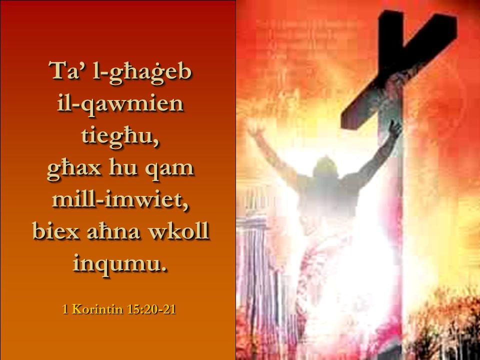 Ta' l-għaġeb il-mewt tiegħu, għax miet għalija u għalik, biex aħna jkollna l-ħajja ta' dejjem.