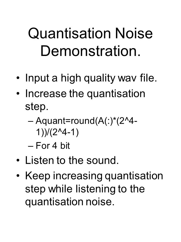 Quantisation Noise Demonstration.Input a high quality wav file.