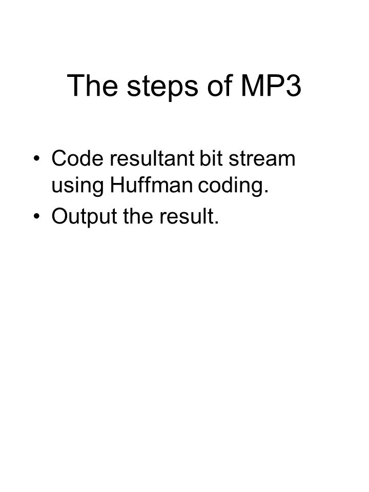The steps of MP3 Code resultant bit stream using Huffman coding. Output the result.