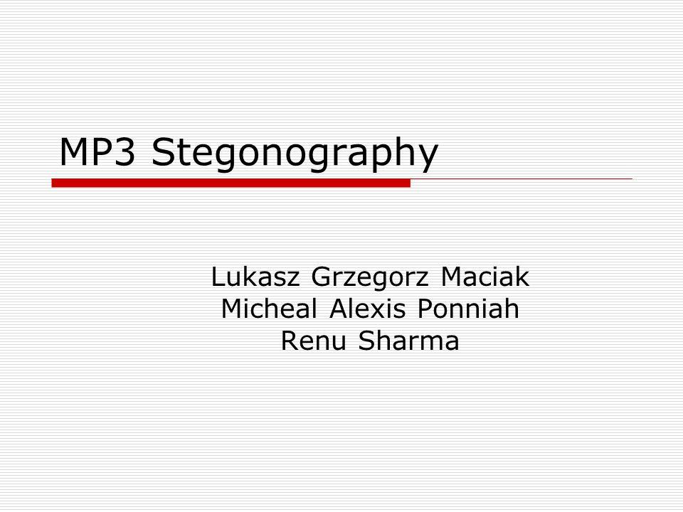 MP3 Stegonography Lukasz Grzegorz Maciak Micheal Alexis Ponniah Renu Sharma
