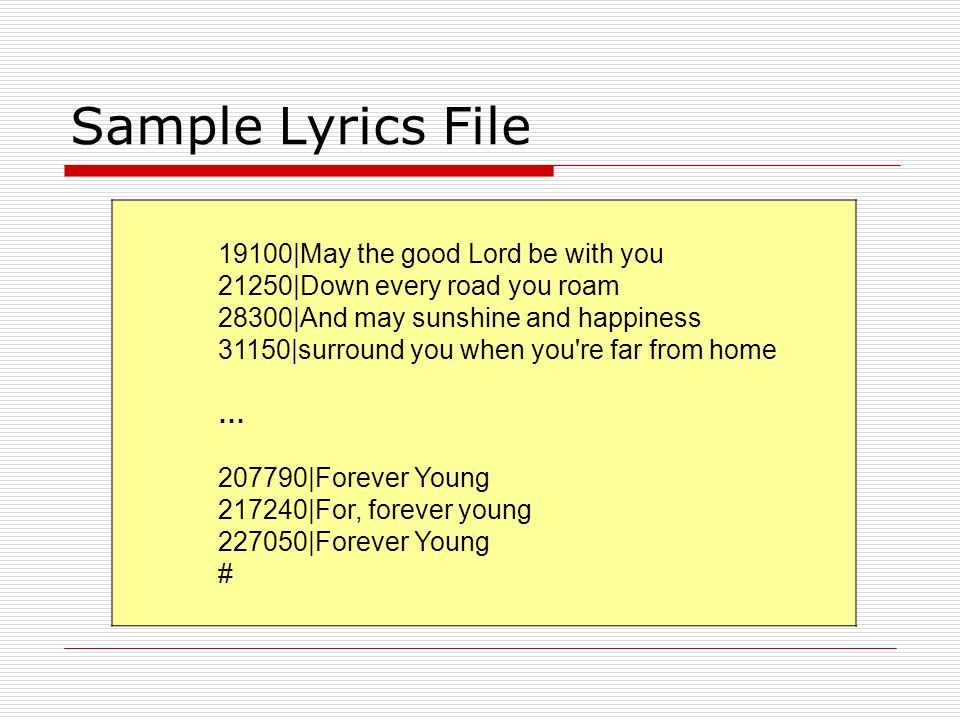 Sample Lyrics File 19100 May the good Lord be with you 21250 Down every road you roam 28300 And may sunshine and happiness 31150 surround you when you
