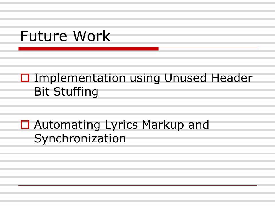 Future Work  Implementation using Unused Header Bit Stuffing  Automating Lyrics Markup and Synchronization