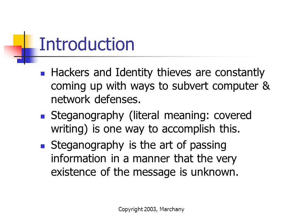 Copyright 2003, Marchany Introduction Hackers and Identity thieves are constantly coming up with ways to subvert computer & network defenses. Steganog