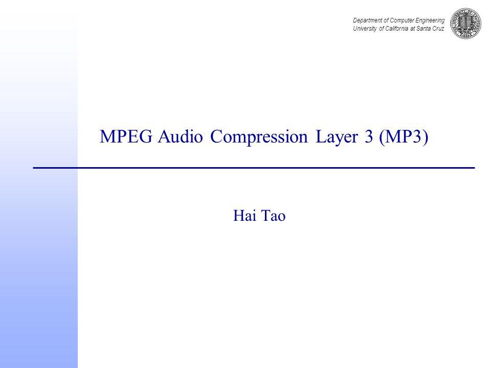 Department of Computer Engineering University of California at Santa Cruz History n MP3 originally developed by Fraunhofer IIS partly under EUREKA project EU147, Digital Audio Broadcasting (DAB).