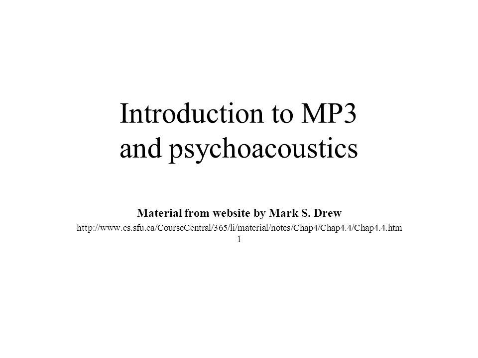 Introduction to MP3 and psychoacoustics Material from website by Mark S.