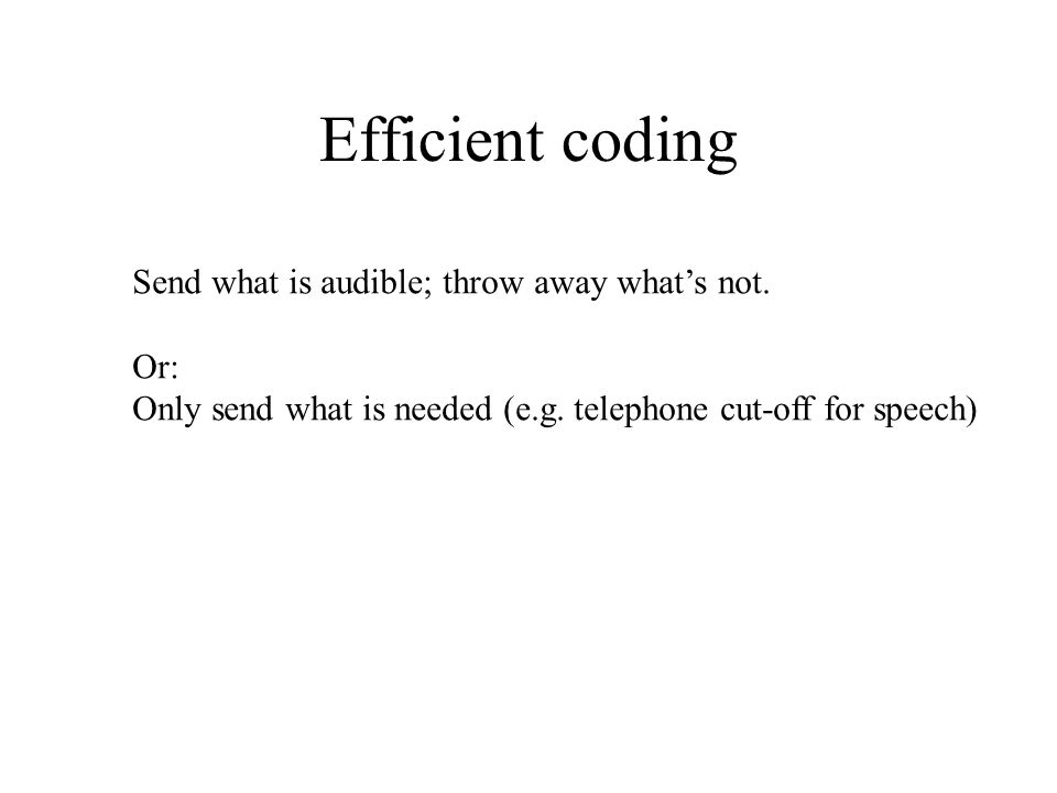 Efficient coding Send what is audible; throw away what's not.