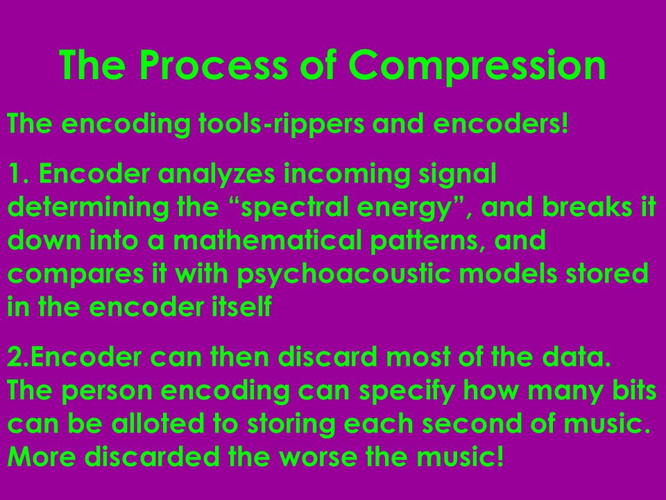 The Process of Compression The encoding tools-rippers and encoders.