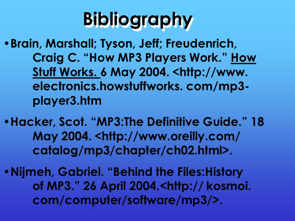 """Bibliography Brain, Marshall; Tyson, Jeff; Freudenrich, Craig C. """"How MP3 Players Work."""" How Stuff Works. 6 May 2004. <http://www. electronics.howstuf"""