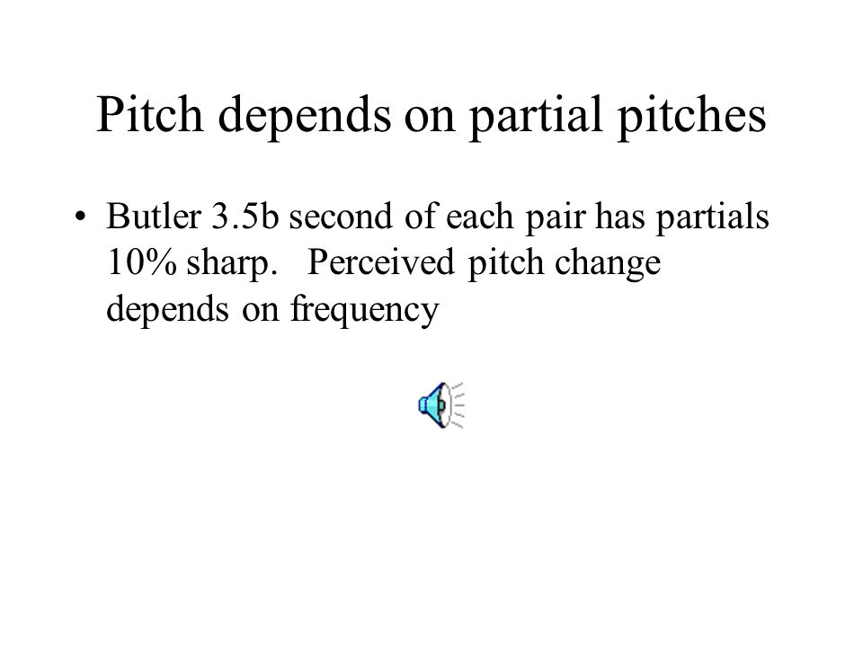 Pitch depends on partial pitches Butler 3.5b second of each pair has partials 10% sharp.