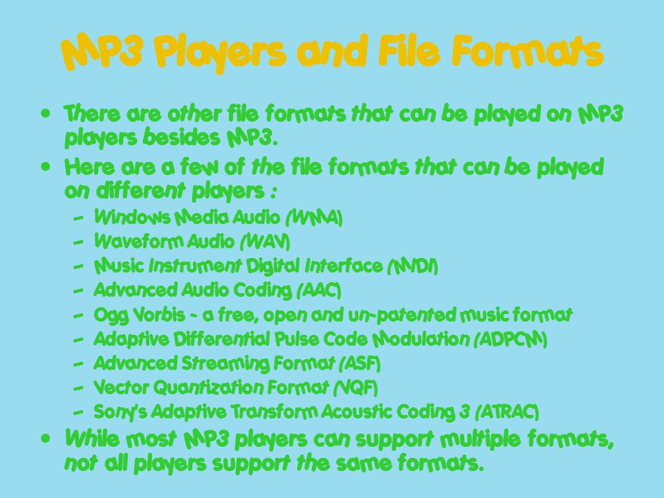 MP3 Players and File Formats There are other file formats that can be played on MP3 players besides MP3. Here are a few of the file formats that can b